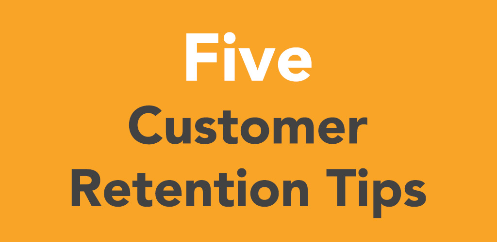 Five Customer Retention Tips
