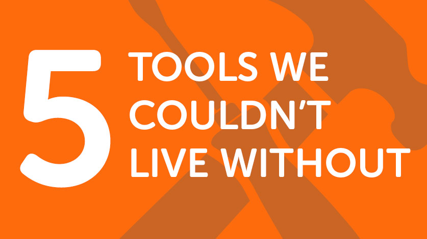 Five tools we couldn't live without Image