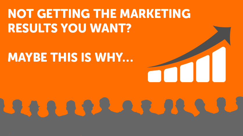 Not getting the marketing results you want? Maybe this is why… Image