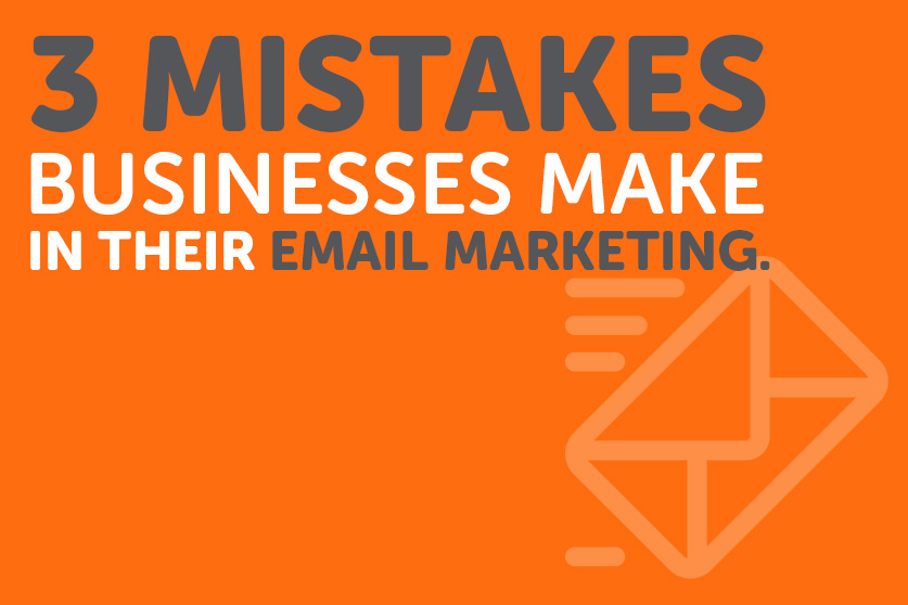 3 Email Marketing Mistakes Businesses Make