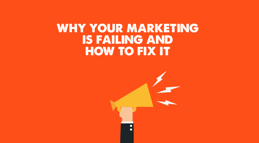 Why Your Marketing Is Failing And How To Fix It Image