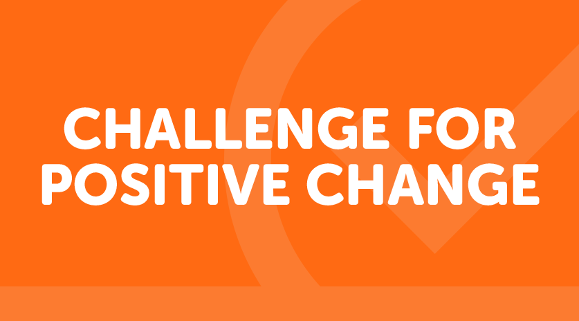 Challenge for positive change is our mantra this year