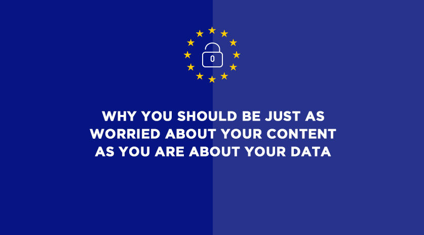 GDPR: Why you should be just as worried about your content as you are about your data Image