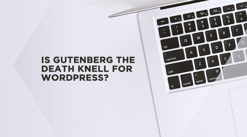 Is Gutenberg the death knell for WordPress?