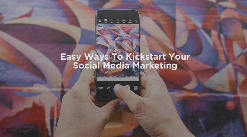 Easy ways to kickstart your social media marketing