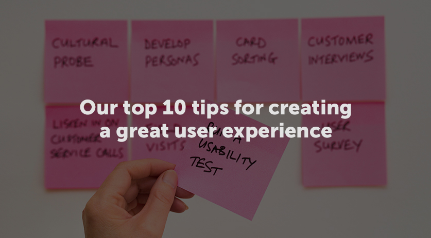 Our top 10 tips for creating a great user experience