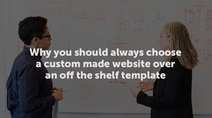 Why you should always choose a custom made website over an off