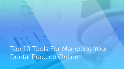 Top 10 Tools For Marketing Your Dental Practice Online