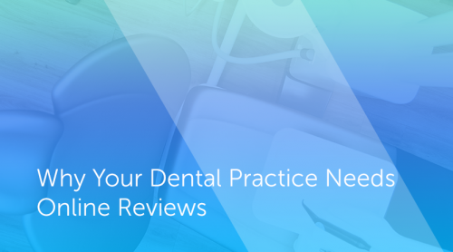 Why Your Dental Practice Needs Online Reviews