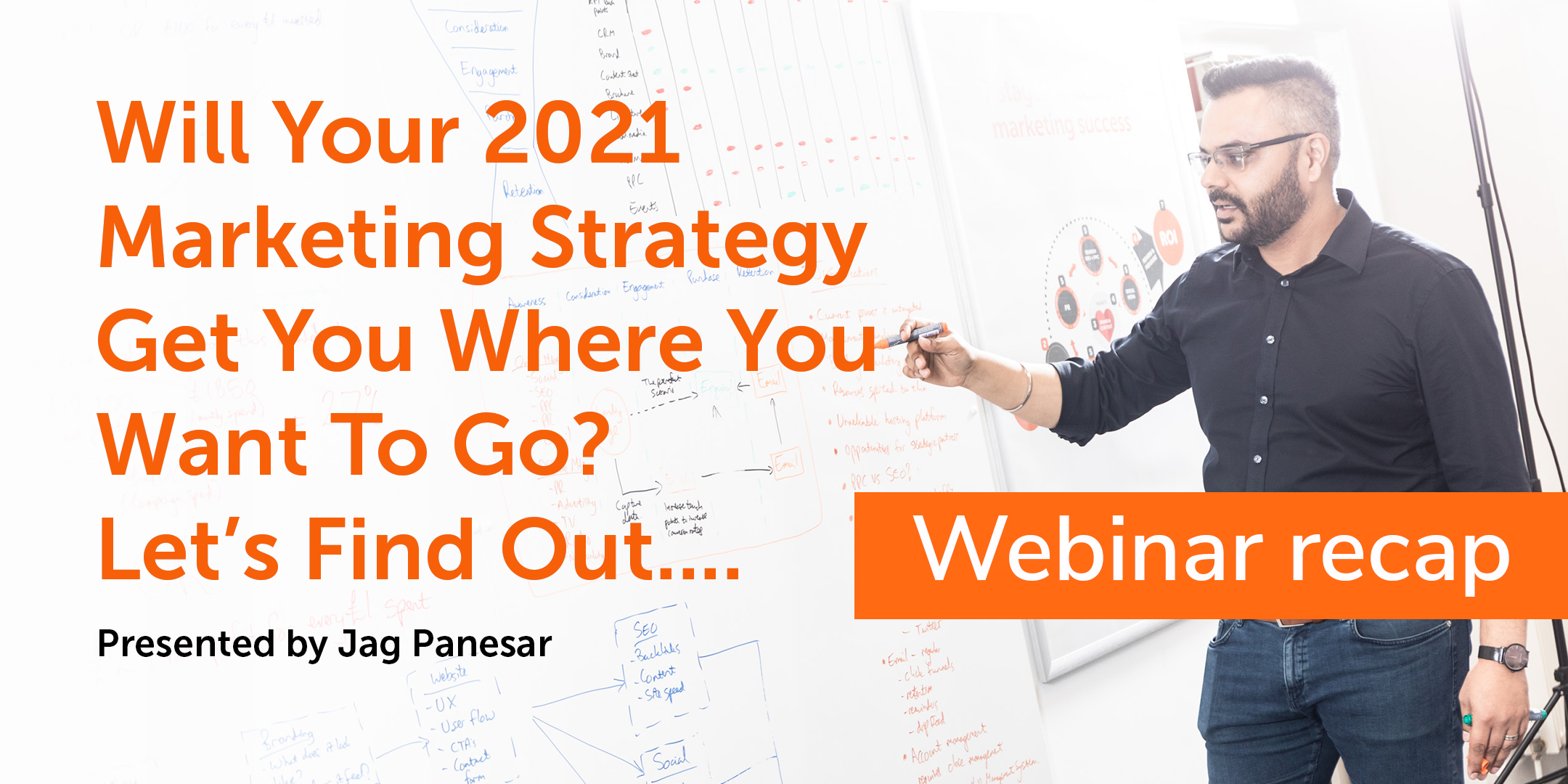 Will your 2021 marketing strategy get you where you want to go? A webinar presented by Jag Panesar